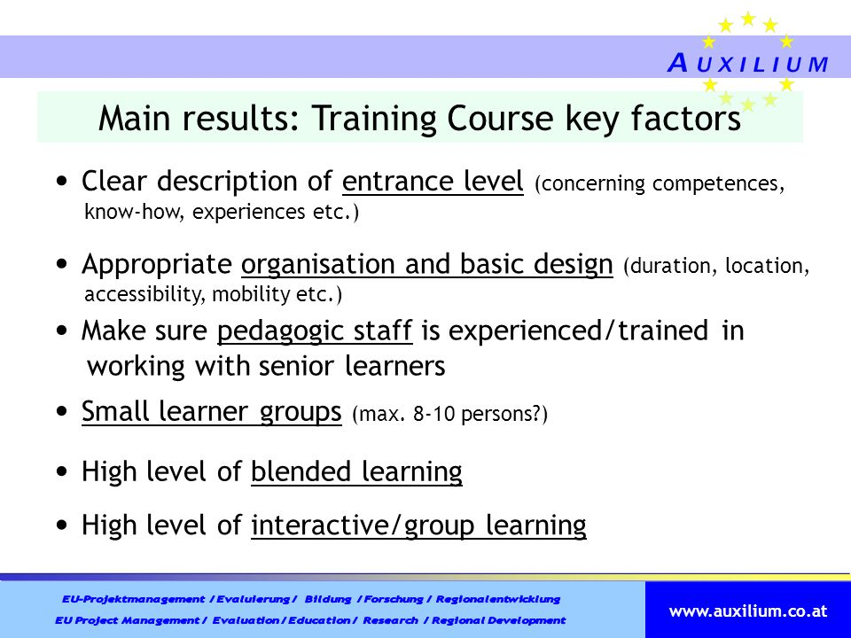 www.auxilium.co.at Main results: Training Course key factors Clear description of entrance level (concerning competences, know-how, experiences etc.)
