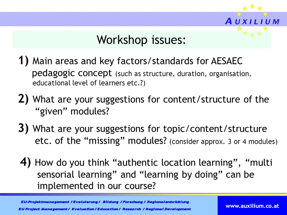 www.auxilium.co.at Workshop issues: 1) Main areas and key factors/standards for AESAEC pedagogic concept (such as structure, duration, organisation, e