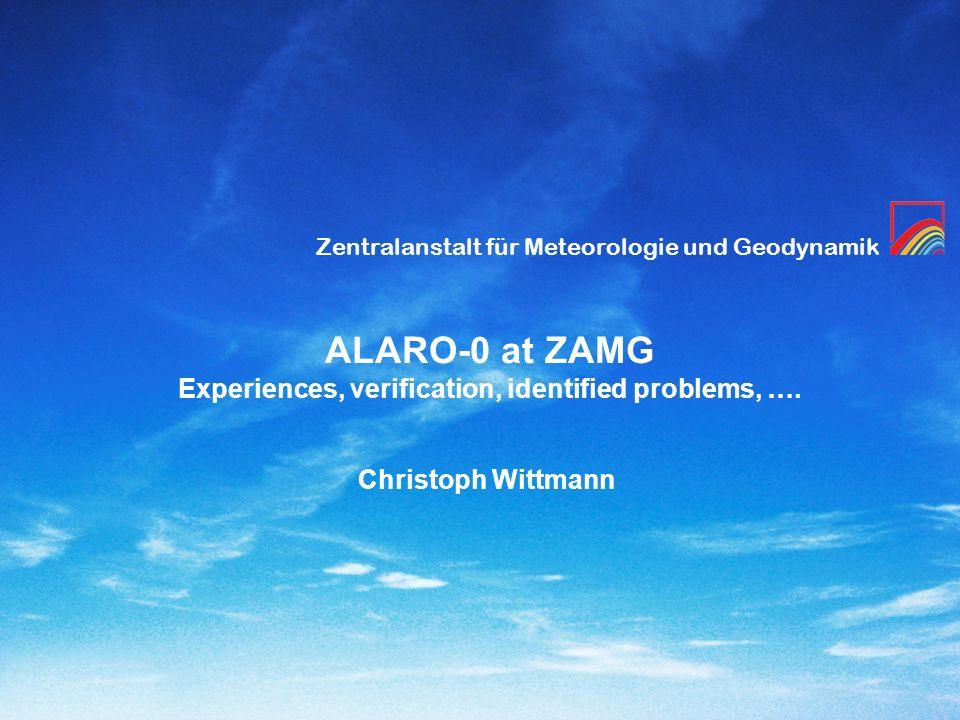 Zentralanstalt für Meteorologie und Geodynamik ALARO-0 at ZAMG Experiences, verification, identified problems, …. Christoph Wittmann