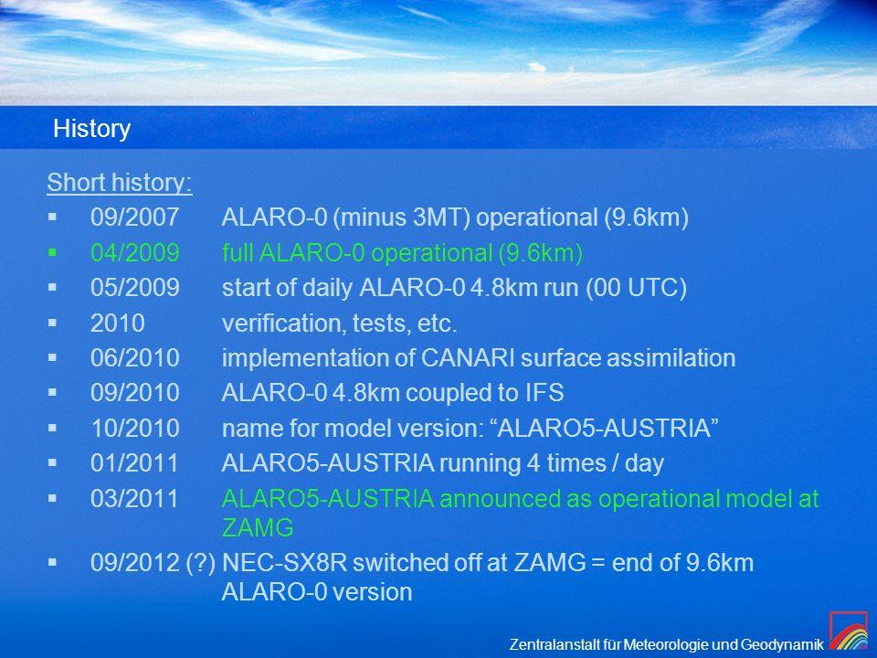 Zentralanstalt für Meteorologie und Geodynamik History Short history: 09/2007ALARO-0 (minus 3MT) operational (9.6km) 04/2009full ALARO-0 operational (