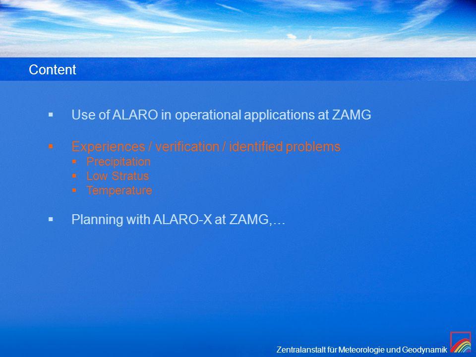 Zentralanstalt für Meteorologie und Geodynamik Content Use of ALARO in operational applications at ZAMG Experiences / verification / identified proble