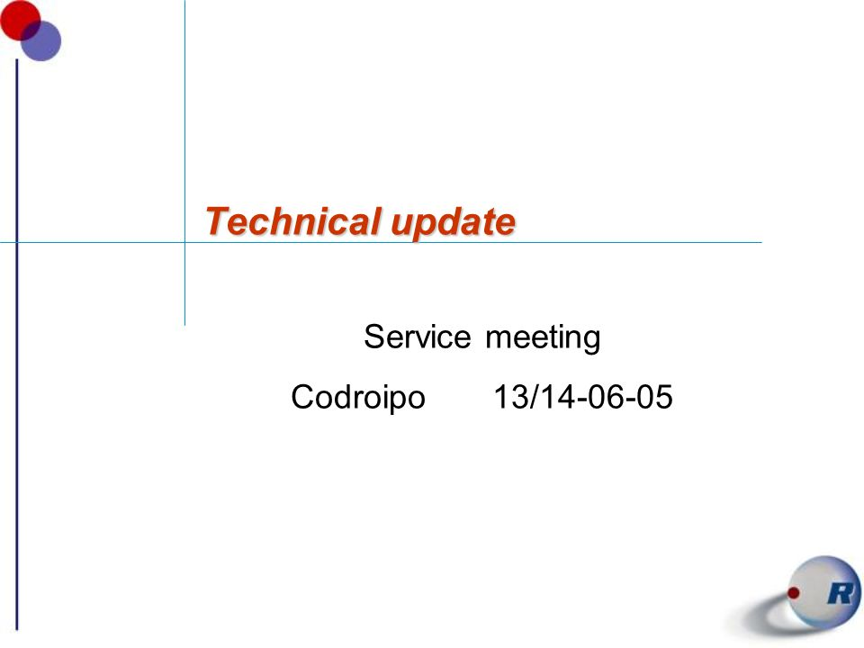 Technical update Service meeting Codroipo 13/14-06-05