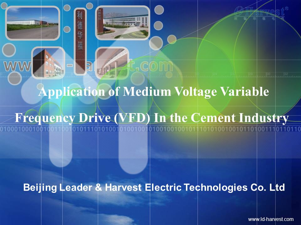 www.ld-harvest.com Beijing Leader & Harvest Electric Technologies Co. Ltd Application of Medium Voltage Variable Frequency Drive (VFD) In the Cement I