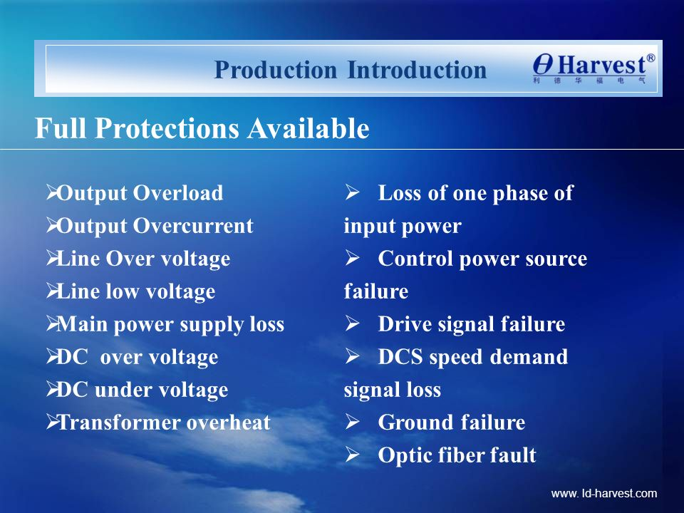 www. ld-harvest.com Production Introduction Full Protections Available Output Overload Output Overcurrent Line Over voltage Line low voltage Main powe