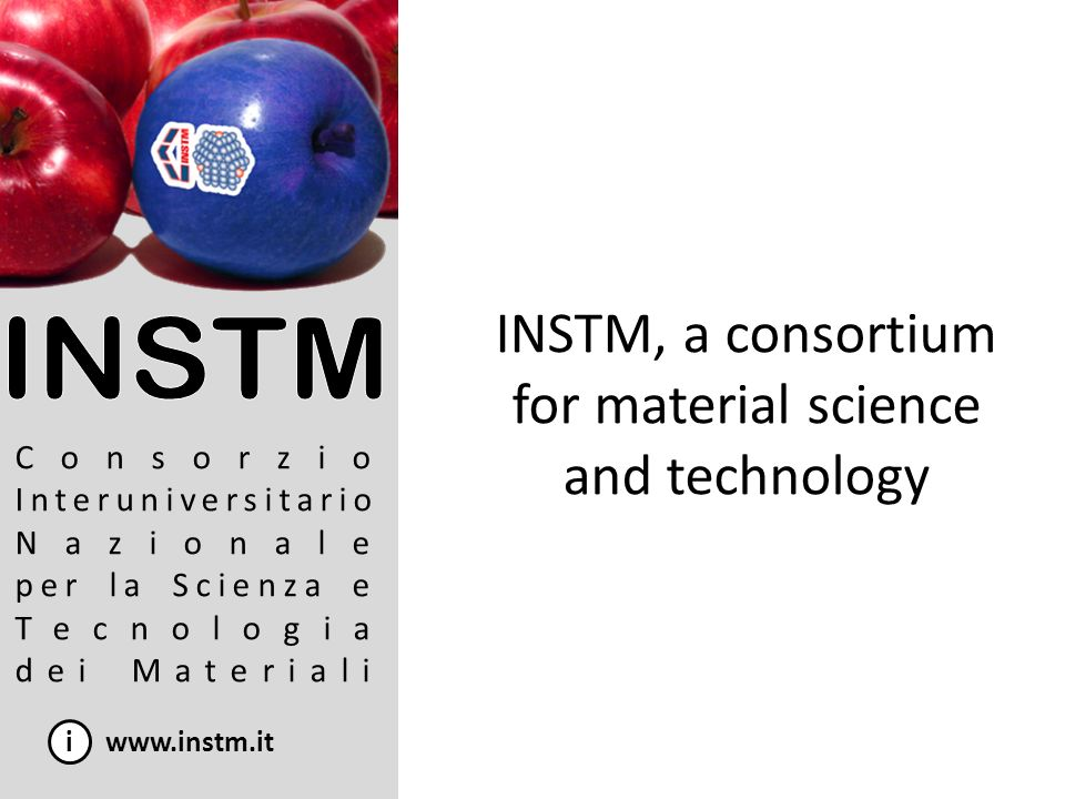 About INSTM i www.instm.it INSTM: groups all the Italian Universities (45) where research on Materials is carried out more than 2.000 scientists integrates a critical mass of knowledge