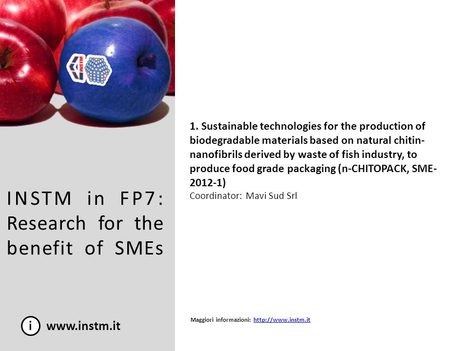 INSTM in FP7: Research for the benefit of SMEs i www.instm.it 1. Sustainable technologies for the production of biodegradable materials based on natur