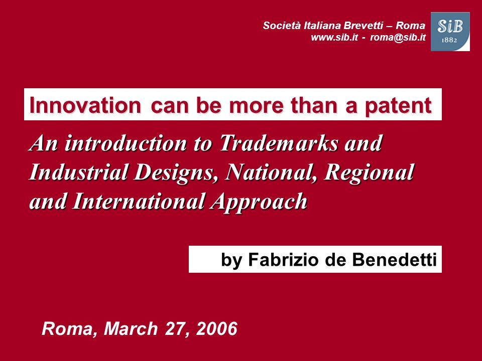 Società Italiana Brevetti – Roma www.sib.it - roma@sib.it Innovation can be more than a patent Roma, March 27, 2006 by Fabrizio de Benedetti An introd