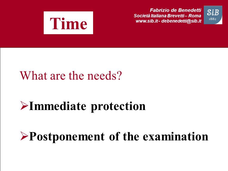 Fabrizio de Benedetti Società Italiana Brevetti – Roma www.sib.it - debenedetti@sib.it Time What are the needs? Immediate protection Postponement of t