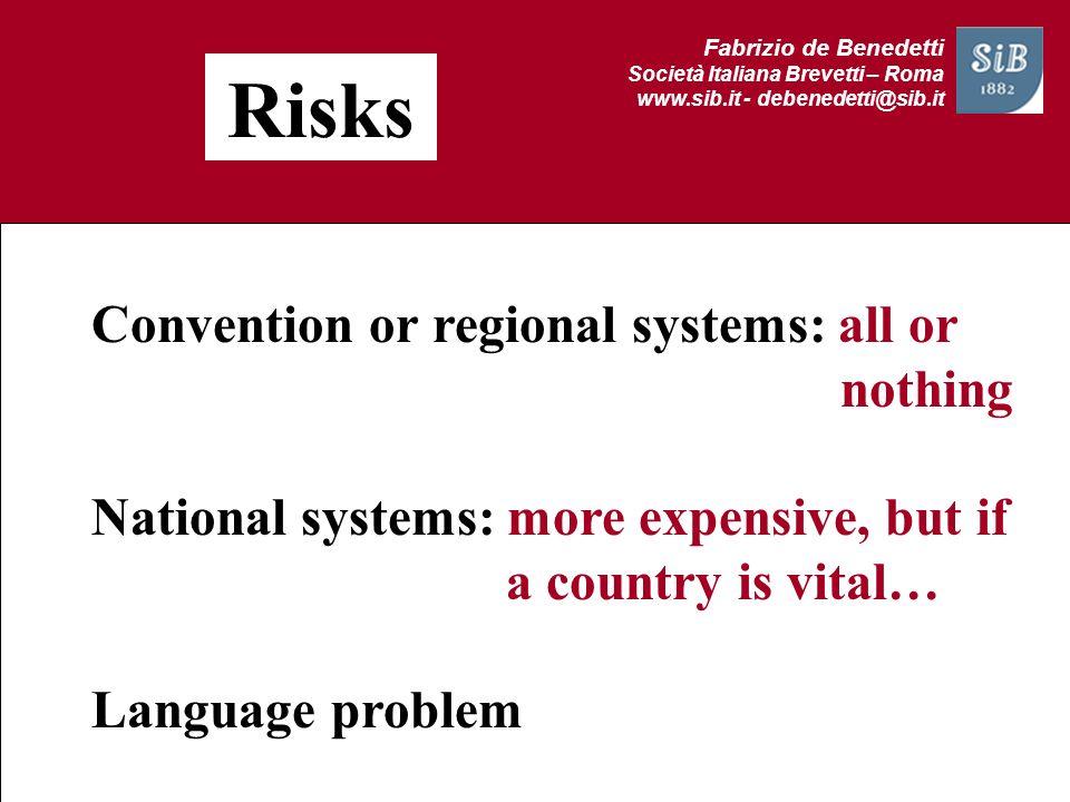 Fabrizio de Benedetti Società Italiana Brevetti – Roma www.sib.it - debenedetti@sib.it Risks Convention or regional systems: all or nothing National s