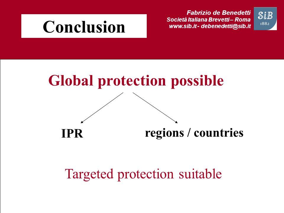 Fabrizio de Benedetti Società Italiana Brevetti – Roma www.sib.it - debenedetti@sib.it Conclusion Global protection possible IPR regions / countries T