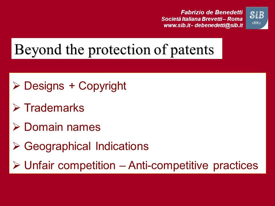 Fabrizio de Benedetti Società Italiana Brevetti – Roma www.sib.it - debenedetti@sib.it Beyond the protection of patents Designs + Copyright Trademarks