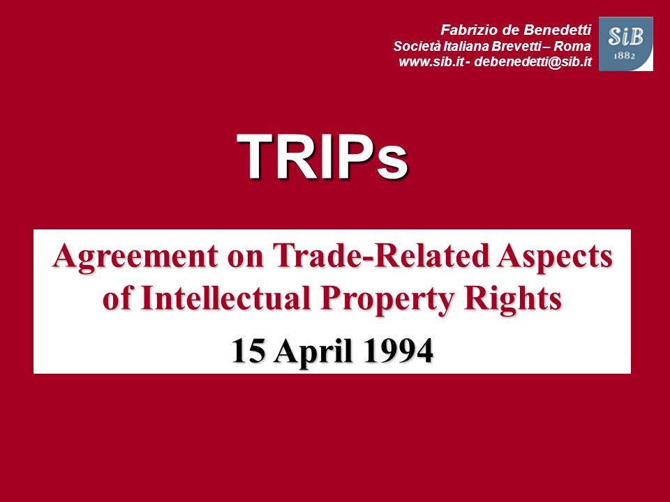 Fabrizio de Benedetti Società Italiana Brevetti – Roma www.sib.it - debenedetti@sib.it Agreement on Trade-Related Aspects of Intellectual Property Rig