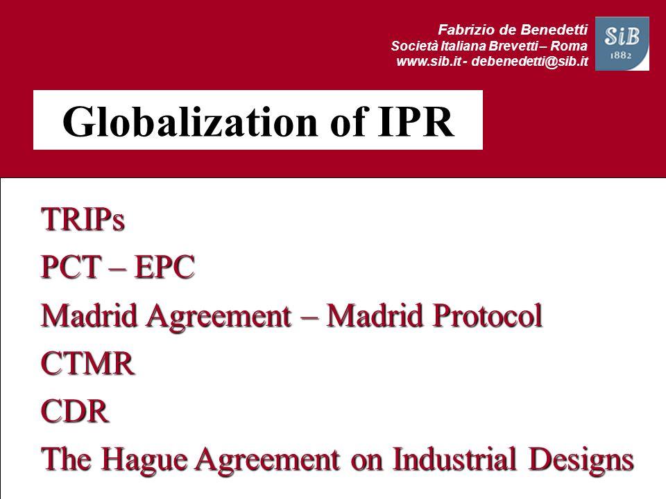 Fabrizio de Benedetti Società Italiana Brevetti – Roma www.sib.it - debenedetti@sib.it Globalization of IPR TRIPs PCT – EPC Madrid Agreement – Madrid