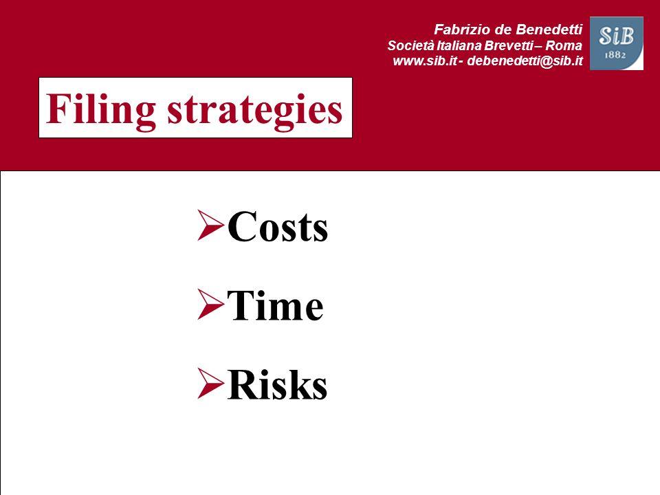 Fabrizio de Benedetti Società Italiana Brevetti – Roma www.sib.it - debenedetti@sib.it Filing strategies Costs Costs Time Time Risks Risks