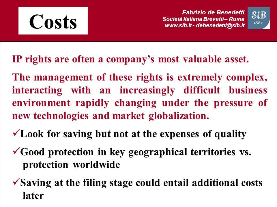 Fabrizio de Benedetti Società Italiana Brevetti – Roma www.sib.it - debenedetti@sib.it Costs IP rights are often a companys most valuable asset. The m