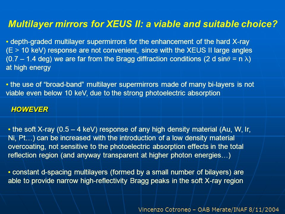 Vincenzo Cotroneo – OAB Merate/INAF 8/11/2004 Multilayer mirrors for XEUS II: a viable and suitable choice? depth-graded multilayer supermirrors for t