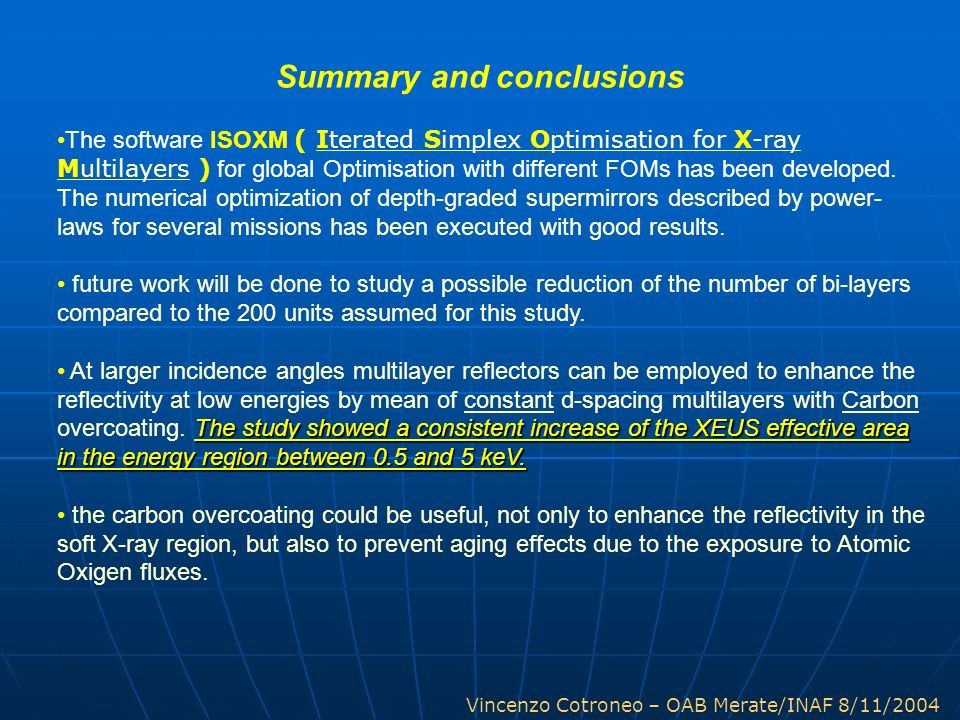 Vincenzo Cotroneo – OAB Merate/INAF 8/11/2004 Summary and conclusions The software ISOXM ( Iterated Simplex Optimisation for X-ray Multilayers ) for g