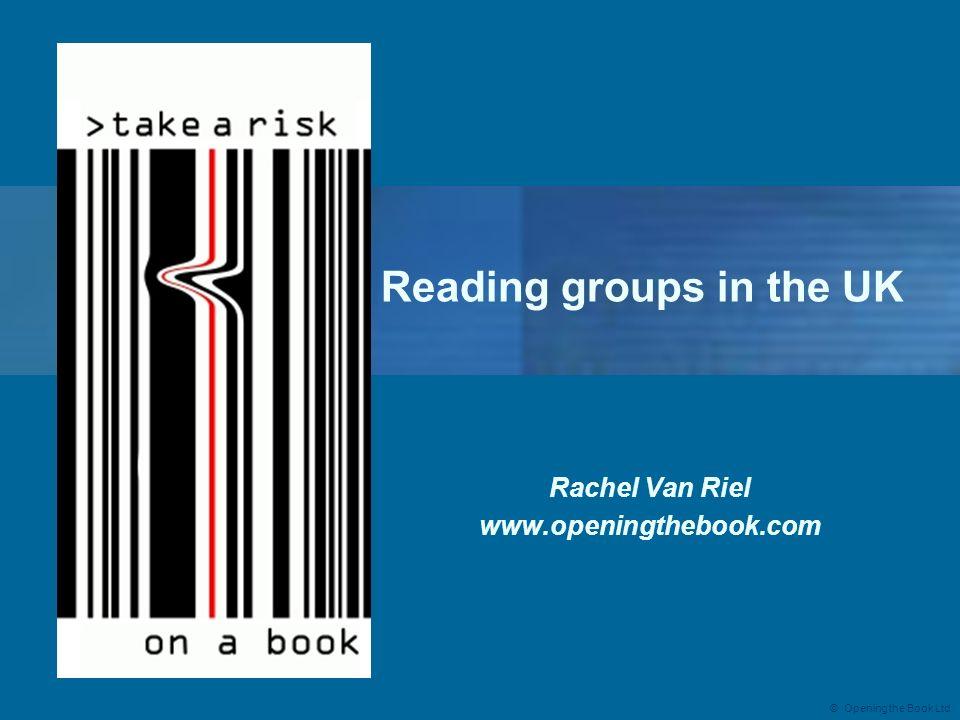 © Opening the Book Ltd Reading groups in the UK Rachel Van Riel www.openingthebook.com