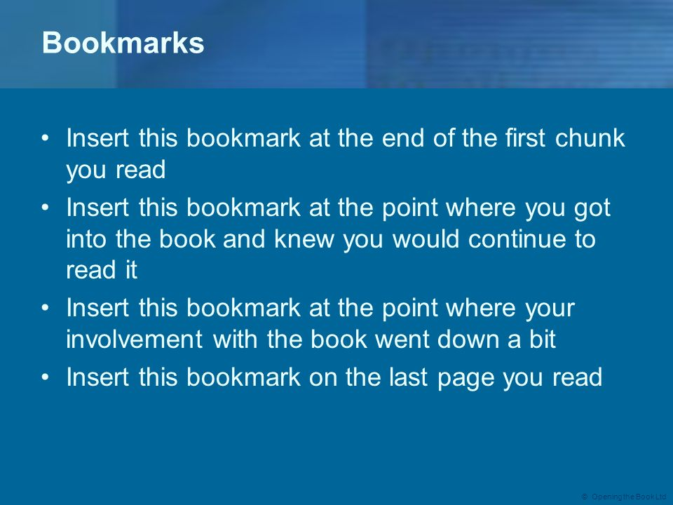 Bookmarks Insert this bookmark at the end of the first chunk you read Insert this bookmark at the point where you got into the book and knew you would