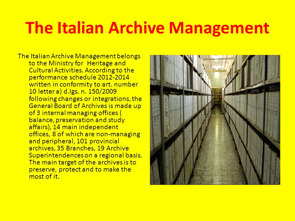 The Italian Archive Management The Italian Archive Management belongs to the Ministry for Heritage and Cultural Activities.