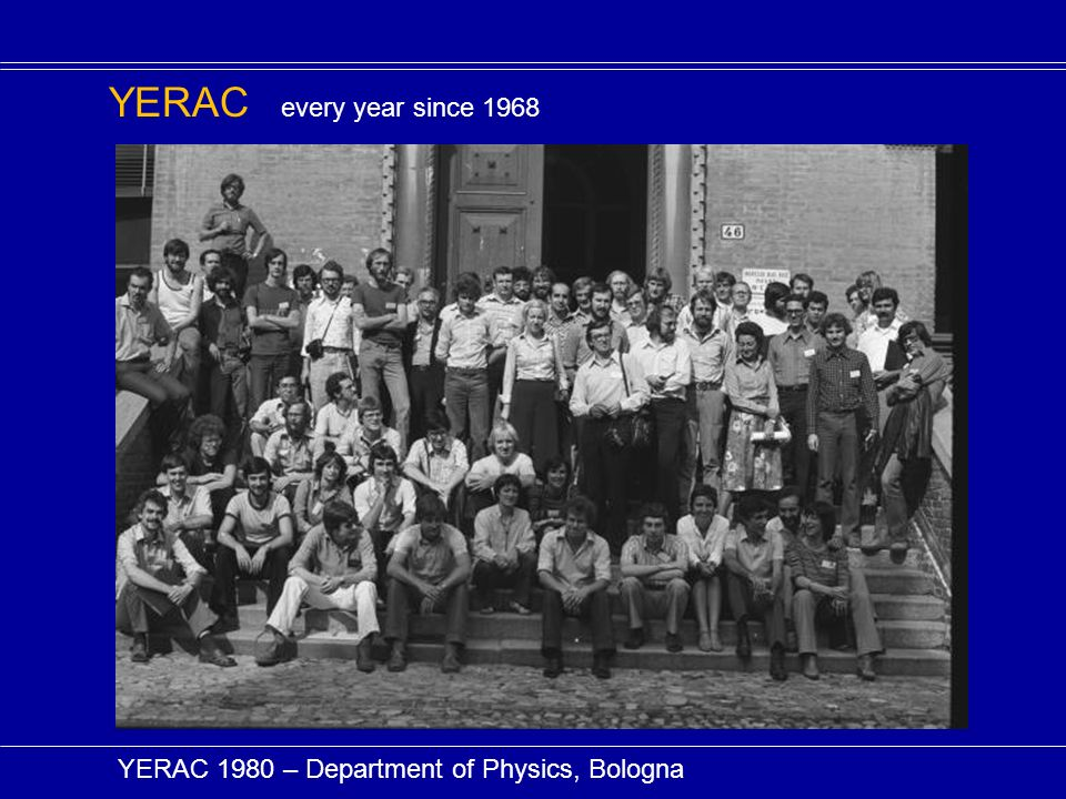 YERAC every year since 1968 YERAC 1980 – Department of Physics, Bologna