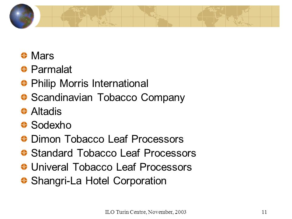 ILO Turin Centre, November, 200311 Mars Parmalat Philip Morris International Scandinavian Tobacco Company Altadis Sodexho Dimon Tobacco Leaf Processors Standard Tobacco Leaf Processors Univeral Tobacco Leaf Processors Shangri-La Hotel Corporation