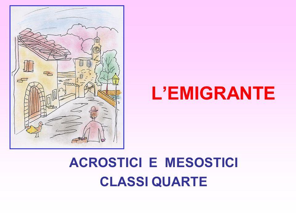 LEMIGRANTE ACROSTICI E MESOSTICI CLASSI QUARTE