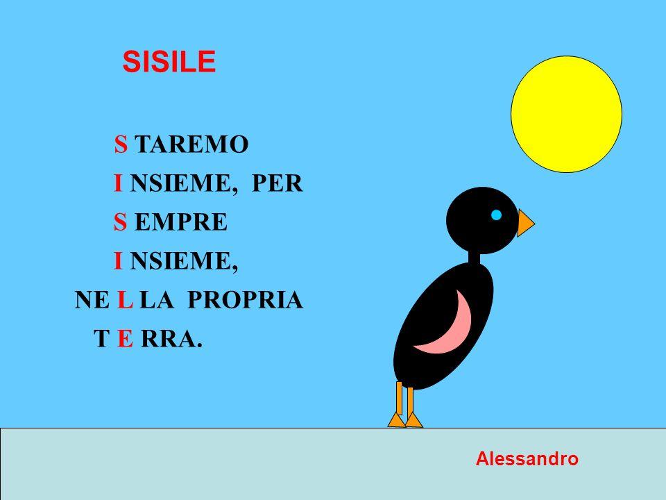 SISILE S TAREMO I NSIEME, PER S EMPRE I NSIEME, NE L LA PROPRIA T E RRA. Alessandro