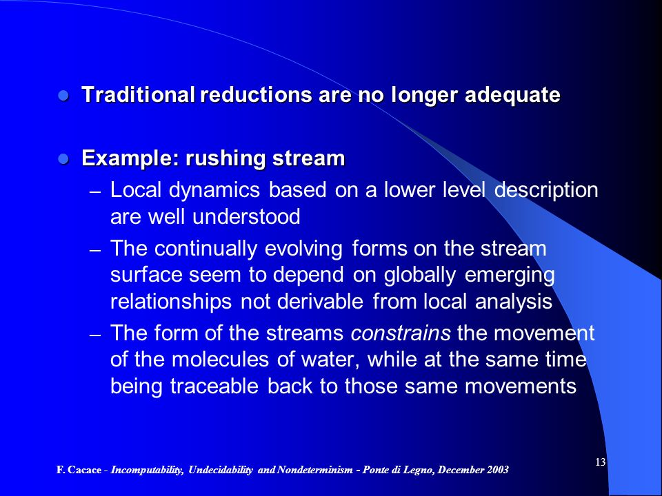 F. Cacace - Incomputability, Undecidability and Nondeterminism - Ponte di Legno, December 2003 13 Traditional reductions are no longer adequate Tradit