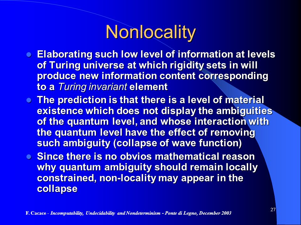F. Cacace - Incomputability, Undecidability and Nondeterminism - Ponte di Legno, December 2003 27 Nonlocality Elaborating such low level of informatio