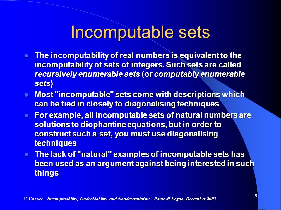 F. Cacace - Incomputability, Undecidability and Nondeterminism - Ponte di Legno, December 2003 9 Incomputable sets The incomputability of real numbers