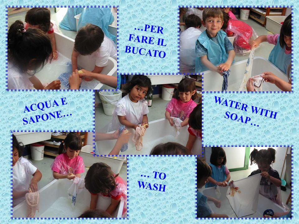 ACQUA E SAPONE… …PER GIOCARE WATER WITH SOAP… … TO PLAY