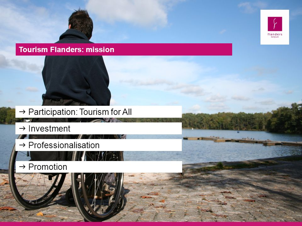 Tourism Flanders: mission Participation: Tourism for All Investment Professionalisation Promotion