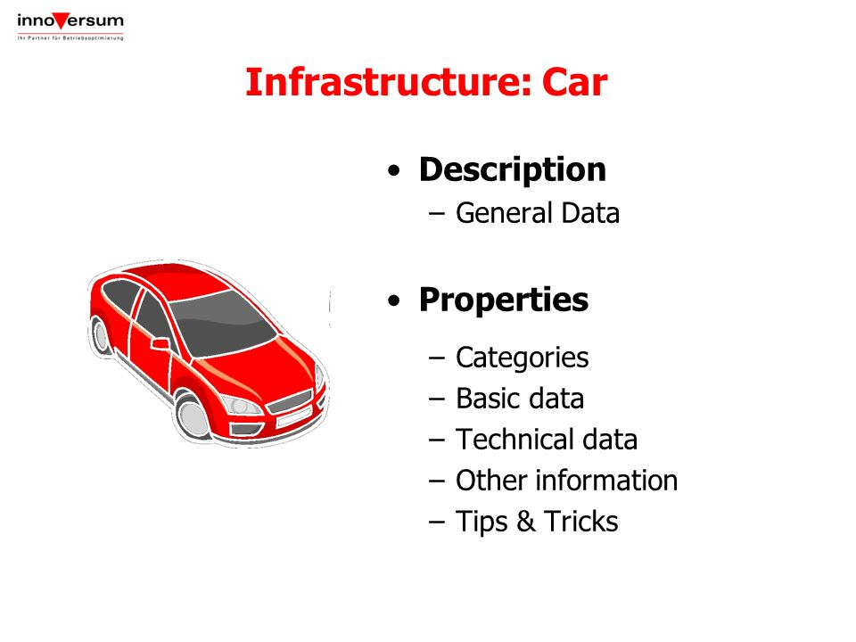 Infrastructure: Car Description –General Data Properties –Categories –Basic data –Technical data –Other information –Tips & Tricks