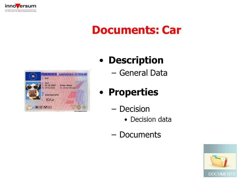 Documents: Car Description –General Data Properties –Decision Decision data –Documents DOCUMENTS