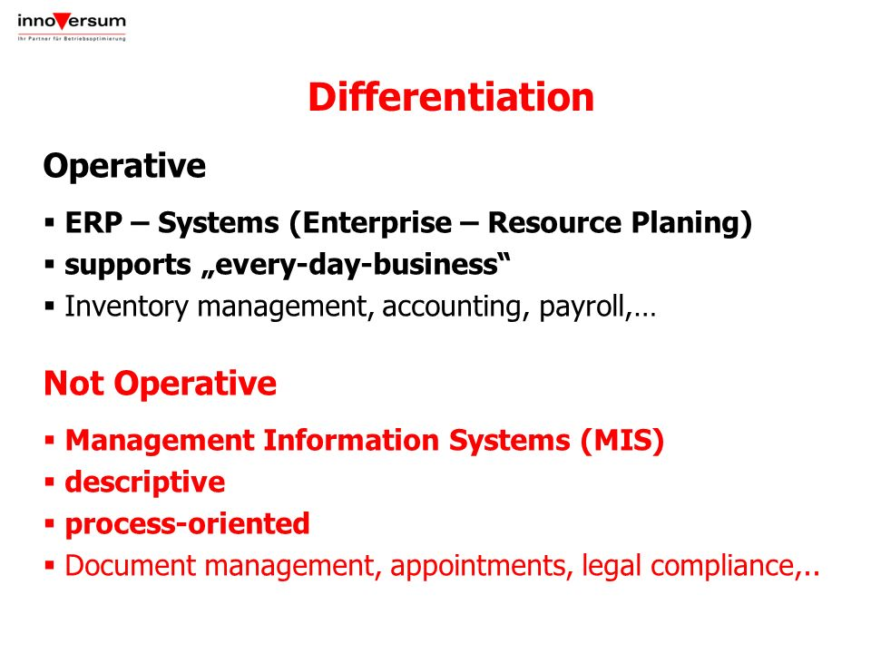 Operative ERP – Systems (Enterprise – Resource Planing) supports every-day-business Inventory management, accounting, payroll,… Not Operative Manageme