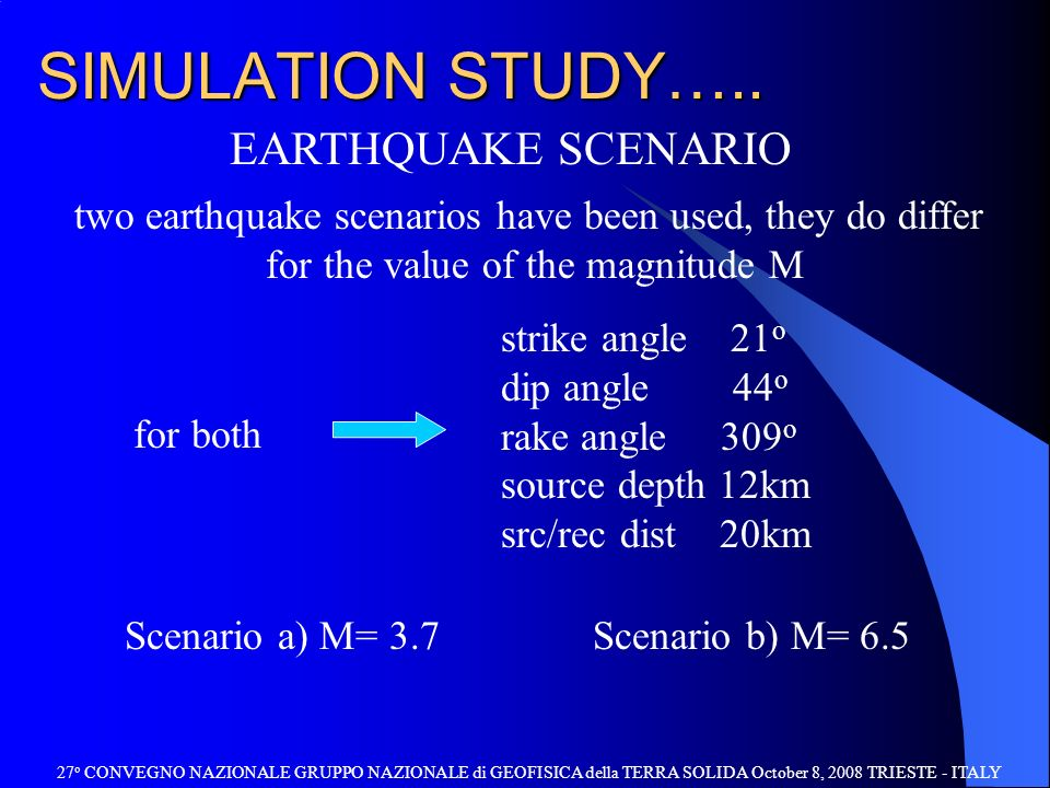 SIMULATION STUDY….. EARTHQUAKE SCENARIO two earthquake scenarios have been used, they do differ for the value of the magnitude M strike angle 21 o dip