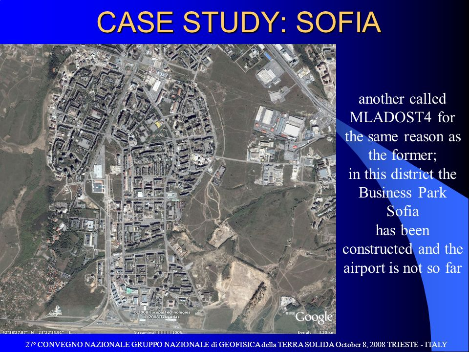 CASE STUDY: SOFIA 27 o CONVEGNO NAZIONALE GRUPPO NAZIONALE di GEOFISICA della TERRA SOLIDA October 8, 2008 TRIESTE - ITALY another called MLADOST4 for the same reason as the former; in this district the Business Park Sofia has been constructed and the airport is not so far