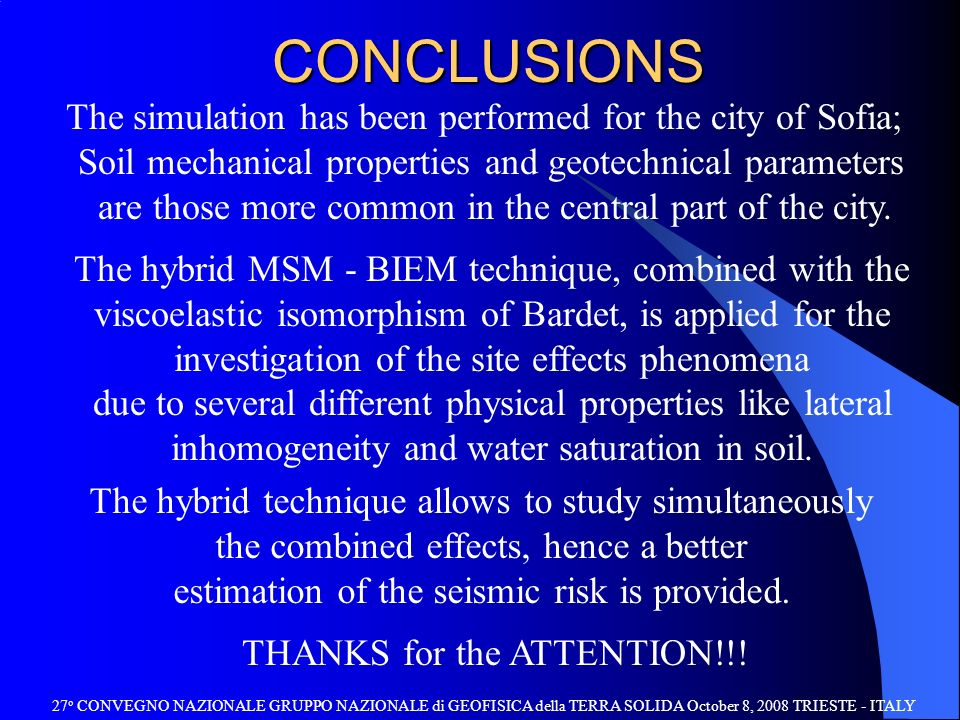 CONCLUSIONS The hybrid MSM - BIEM technique, combined with the viscoelastic isomorphism of Bardet, is applied for the investigation of the site effect