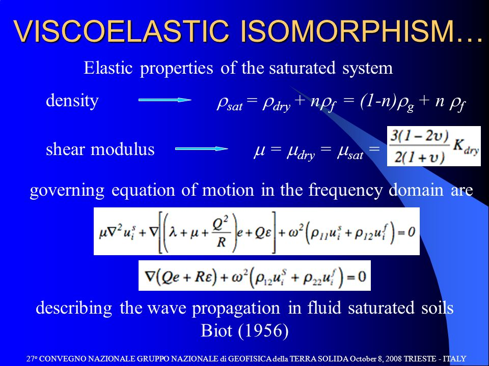 VISCOELASTIC ISOMORPHISM… Elastic properties of the saturated system sat = dry + n f = (1-n) g + n f density shear modulus = dry = sat = governing equ