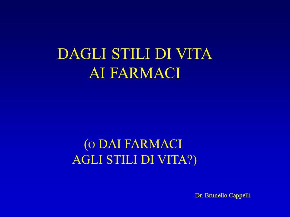 DAGLI STILI DI VITA AI FARMACI ( O DAI FARMACI AGLI STILI DI VITA?) Dr. Brunello Cappelli