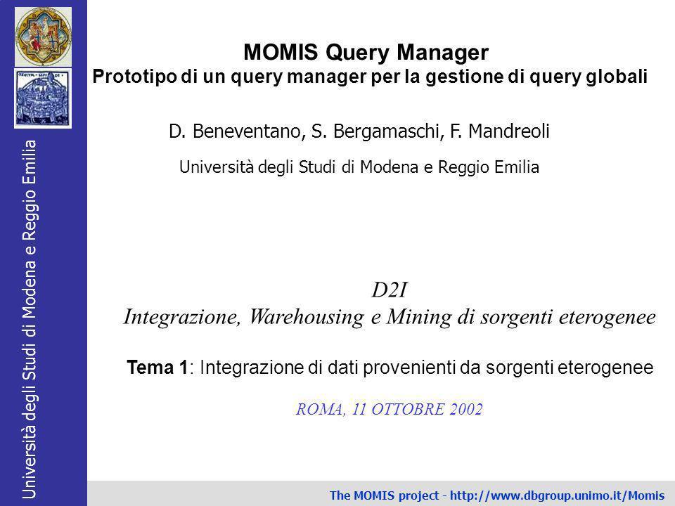 Università degli Studi di Modena e Reggio Emilia The MOMIS project - http://www.dbgroup.unimo.it/Momis D. Beneventano, S. Bergamaschi, F. Mandreoli Un