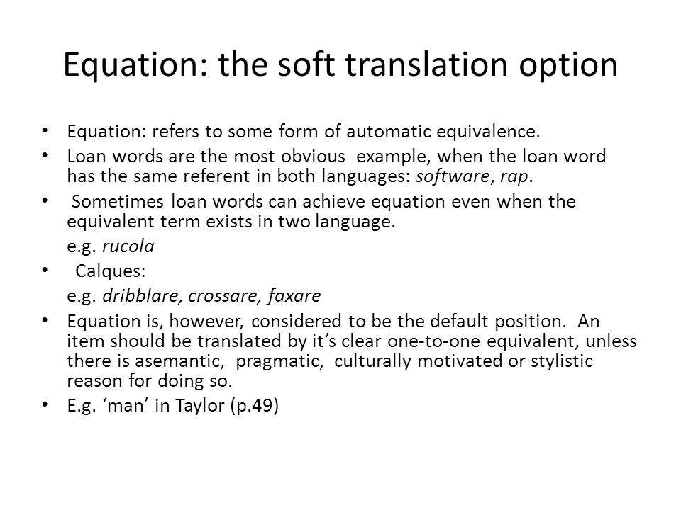 Equation: the soft translation option Equation: refers to some form of automatic equivalence. Loan words are the most obvious example, when the loan w