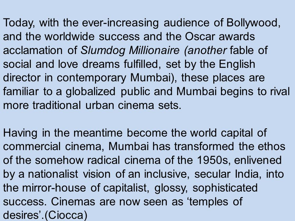 Today, with the ever-increasing audience of Bollywood, and the worldwide success and the Oscar awards acclamation of Slumdog Millionaire (another fabl