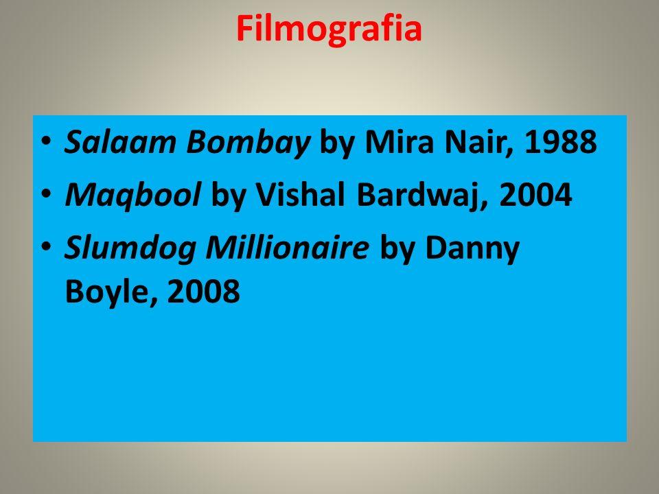Filmografia Salaam Bombay by Mira Nair, 1988 Maqbool by Vishal Bardwaj, 2004 Slumdog Millionaire by Danny Boyle, 2008