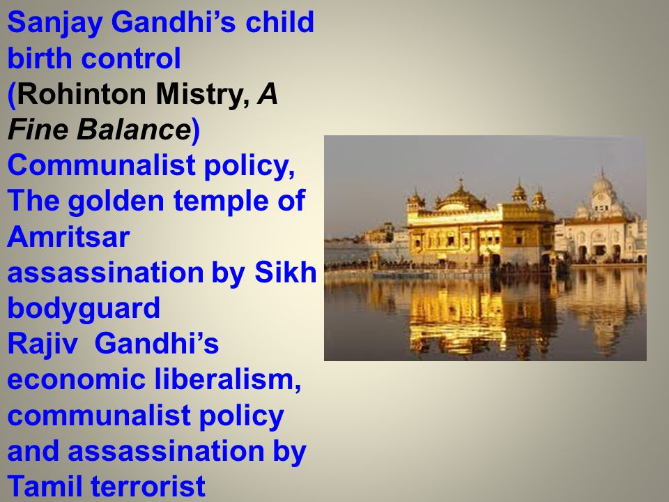 Sanjay Gandhis child birth control (Rohinton Mistry, A Fine Balance) Communalist policy, The golden temple of Amritsar assassination by Sikh bodyguard