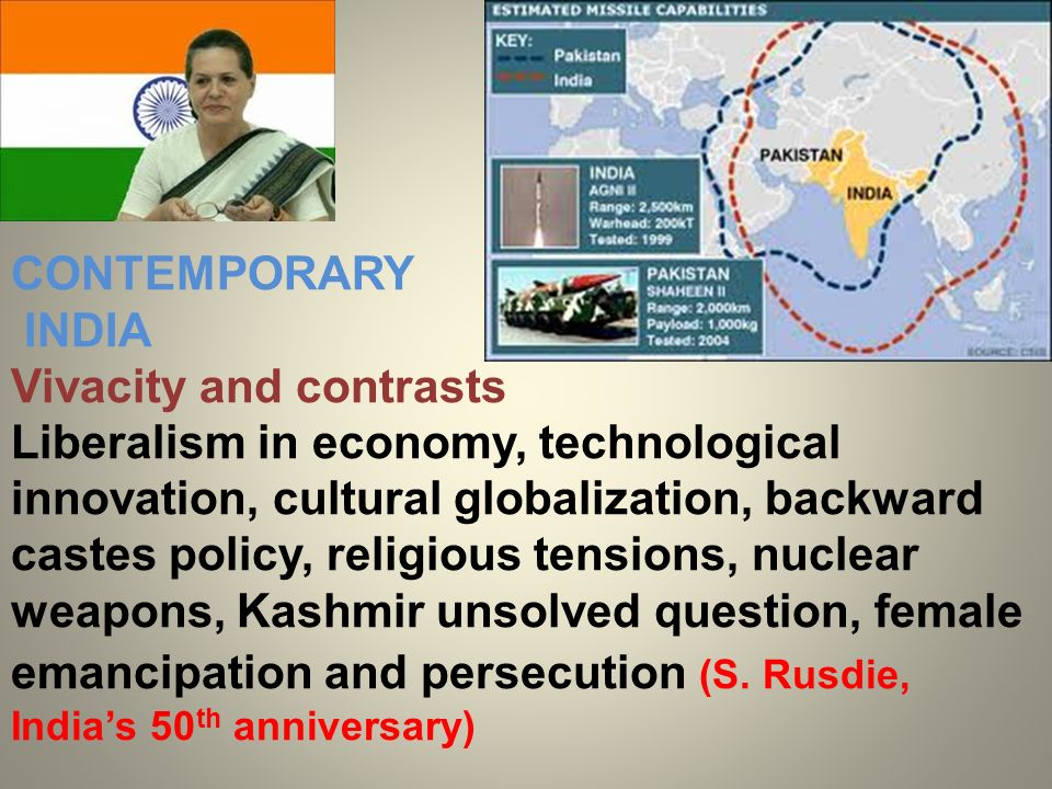 CONTEMPORARY INDIA Vivacity and contrasts Liberalism in economy, technological innovation, cultural globalization, backward castes policy, religious t