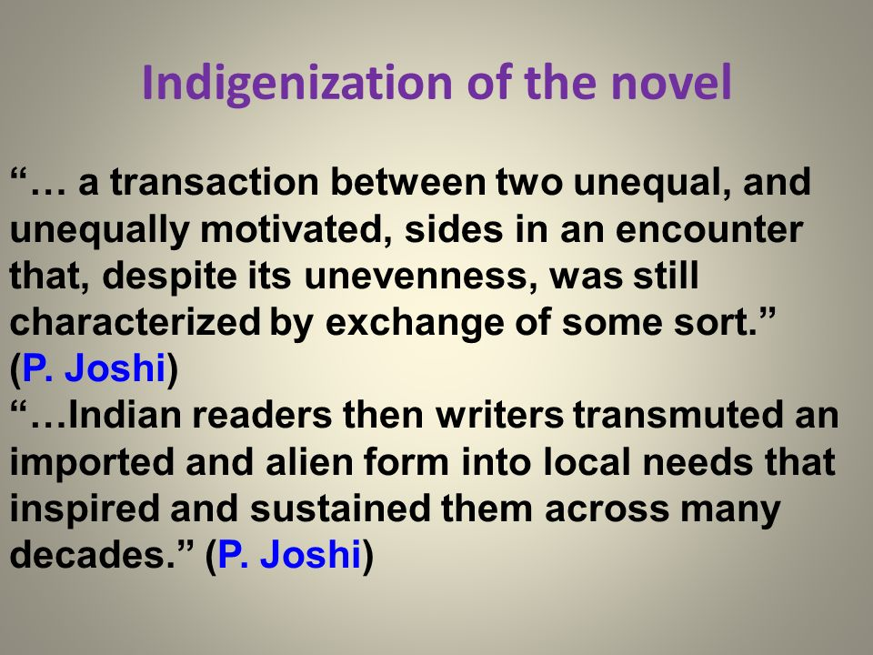 Indigenization of the novel … a transaction between two unequal, and unequally motivated, sides in an encounter that, despite its unevenness, was stil