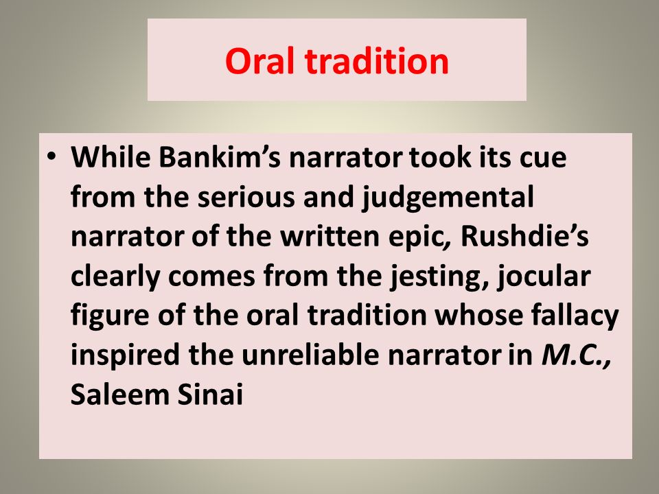 Oral tradition While Bankims narrator took its cue from the serious and judgemental narrator of the written epic, Rushdies clearly comes from the jest
