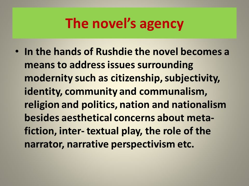 The novels agency In the hands of Rushdie the novel becomes a means to address issues surrounding modernity such as citizenship, subjectivity, identit
